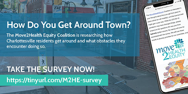 Survey banner image with text ''How Do You Get Around Town? The Move2Health Equity Coalition is researching how Charlottesville residents get around and what obstacles they encounter doing so. Take the survey now! https://tinyurl.M2HE-survey''